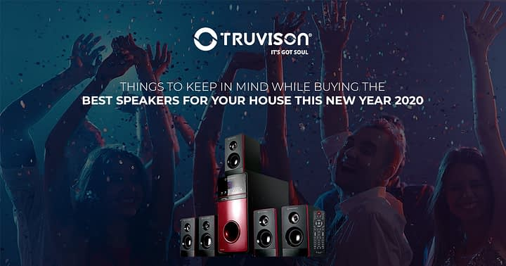 Things to keep in mind while buying the best speakers for your house this New Year 2020