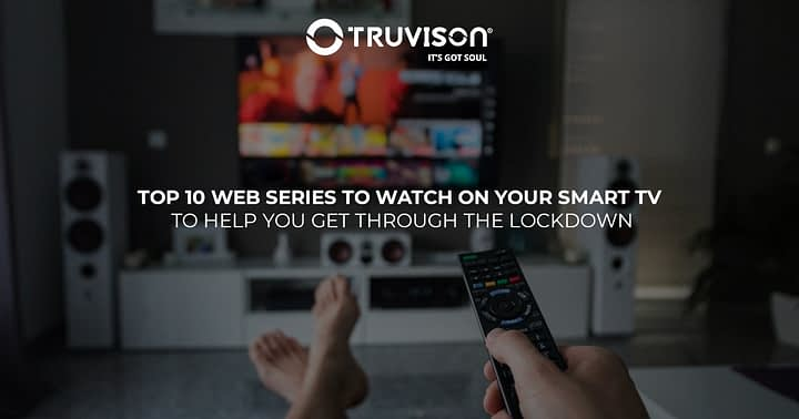 Top 10 Web Series to watch on your Smart TV to help you get through the lockdown