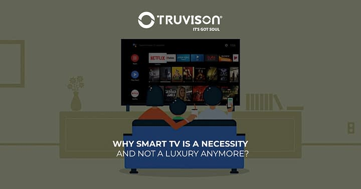 Why Smart TV is a necessity and not a luxury anymore?