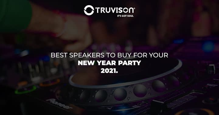 Best speakers to buy for your new year party 2021